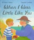 WHEN I WAS LITTLE LIKE YOU by Jill Paton Walsh
