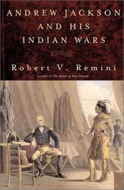 ANDREW JACKSON AND HIS INDIAN WARS by Robert V. Remini