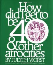 HOW DID I GET TO BE FORTY. . . And Other Atrocities by Judith Viorst