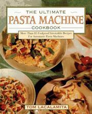THE ULTIMATE PASTA MACHINE COOKBOOK by Tom Lacalamita