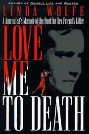 LOVE ME TO DEATH by Linda Wolfe