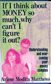 IF I THINK ABOUT MONEY SO MUCH, WHY CAN'T I FIGURE IT OUT? by Arlene Modica Matthews
