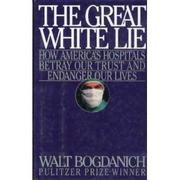 THE GREAT WHITE LIE by Walt Bogdanich