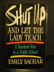 SHUT UP AND LET THE LADY TEACH by Emily Sachar