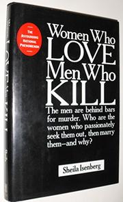 WOMEN WHO LOVE MEN WHO KILL by Sheila Isenberg