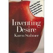 INVENTING DESIRE by Karen Stabiner