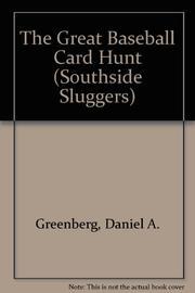 THE GREAT BASEBALL CARD HUNT by Daniel A. Greenberg