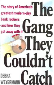 THE GANG THEY COULDN'T CATCH by Debra Weyermann