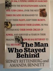 THE MAN WHO STAYED BEHIND by Sidney Rittenberg