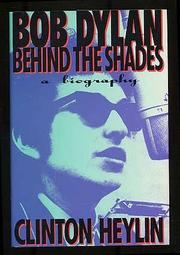 BOB DYLAN: BEHIND THE SHADES by Clinton Heylin
