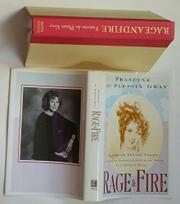 RAGE AND FIRE by Francine du Plessix Gray