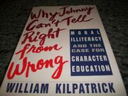 WHY JOHNNY CAN'T TELL RIGHT FROM WRONG by William K. Kilpatrick