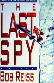 THE LAST SPY by Bob Reiss
