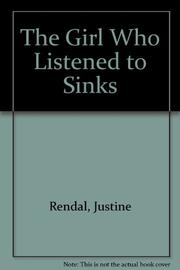 THE GIRL WHO LISTENED TO SINKS by Justine Rendal