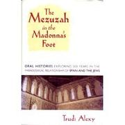 THE MEZUZAH IN THE MADONNA'S FOOT by Trudi Alexy