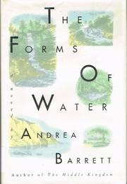 THE FORMS OF WATER by Andrea Barrett