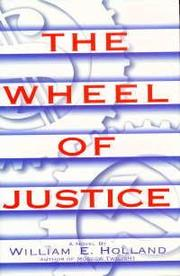 THE WHEEL OF JUSTICE by William E. Holland