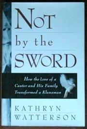 NOT BY THE SWORD by Kathryn Watterson