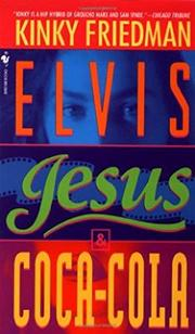 ELVIS, JESUS, AND COCA COLA by Kinky Friedman