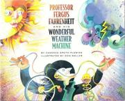 PROFESSOR FERGUS FAHRENHEIT AND HIS WONDERFUL WEATHER MACHINE by Candace Groth-Fleming
