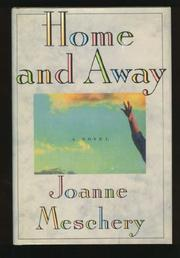 HOME AND AWAY by Joanne Meschery