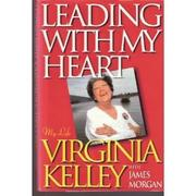 LEADING WITH MY HEART by Virginia Kelley