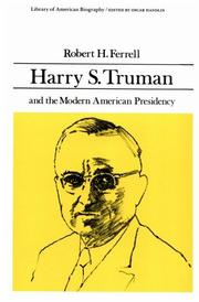 HARRY S. TRUMAN AND THE MODERN AMERICAN PRESIDENCY by Robert H. Ferrell