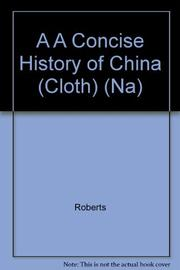 A CONCISE HISTORY OF CHINA by J.A.G. Roberts