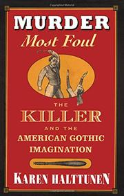 MURDER MOST FOUL: The Killer and the American Gothic Imagination by Karen Halttunen