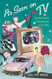 AS SEEN ON TV: The Visual Culture of Everyday Life in the 1950s by Karal Ann Marling