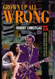 GROWN UP ALL WRONG by Robert Christgau