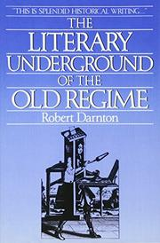 THE LITERARY UNDERGROUND OF THE OLD REGIME by Robert Darnton