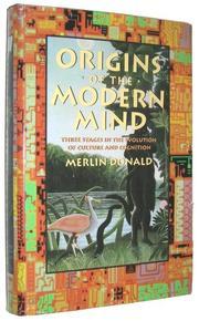 ORIGINS OF MODERN MIND by Merlin Donald