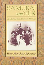 SAMURAI AND SILK: A Japanese and American Heritage by Haru Matsukata Reischauer