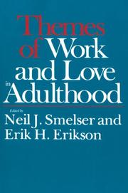 THEMES OF WORK AND LOVE IN ADULTHOOD by Neil J. & Erik H. Erikson--Eds. Smelser