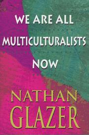 WE ARE ALL MULTICULTURALISTS NOW by Nathan Glazer