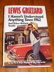I HAVEN'T UNDERSTOOD ANYTHING SINCE 1962 by Lewis Grizzard