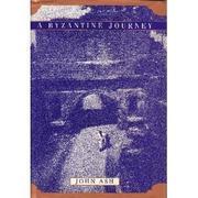 A BYZANTINE JOURNEY by John Ash