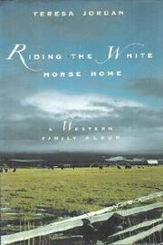 RIDING THE WHITE HORSE HOME by Teresa Jordan
