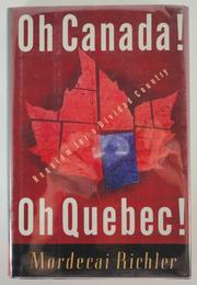OH CANADA! OH QUEBEC! by Mordecai Richler