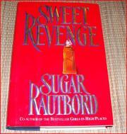 SWEET REVENGE by Sugar Rautbord