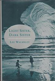 LIGHT SISTER, DARK SISTER by Lee Walmsley