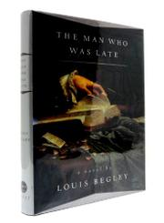 THE MAN WHO WAS LATE by Louis Begley