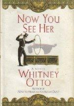 NOW YOU SEE HER by Whitney Otto