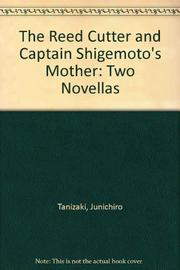THE REED CUTTER and CAPTAIN SHIGEMOTO'S MOTHER by Junichiro Tanizaki