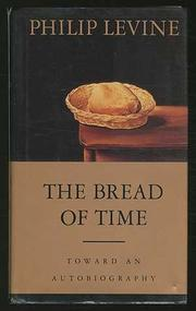 THE BREAD OF TIME by Philip Levine