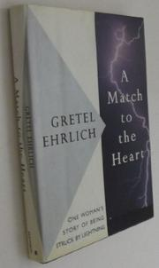 A MATCH TO THE HEART by Gretel Ehrlich