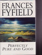 PERFECTLY PURE AND GOOD by Frances Fyfield