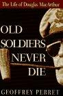OLD SOLDIERS NEVER DIE by Geoffrey Perret