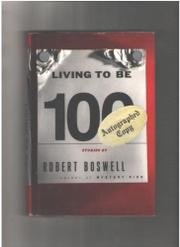 LIVING TO BE A HUNDRED by Robert Boswell